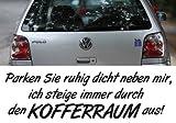 (58x16cm) weiß - Z288 'Parken Sie ruhig dicht neben mir, ich steige immer durch den Kofferraum aus!' - Autoaufkleber Spruch lustig Heckscheibe Motorhaube Autofolie